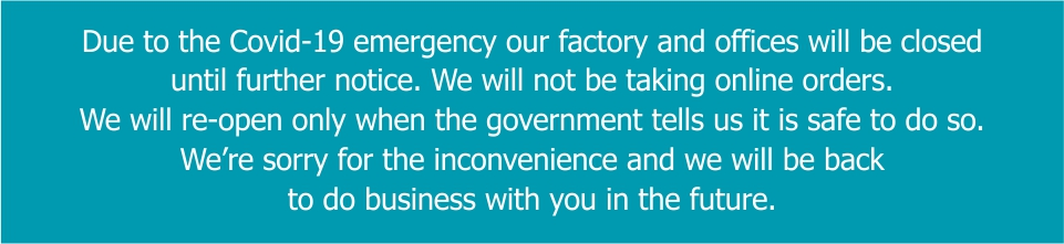 Due to the Covid 19 emergency our factory and offices will be closed until further notice